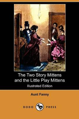 The Two Story Mittens and the Little Play Mittens (Illustrated Edition) (Dodo Press) (Paperback)