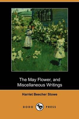 The May Flower, and Miscellaneous Writings (Dodo Press) (Paperback)