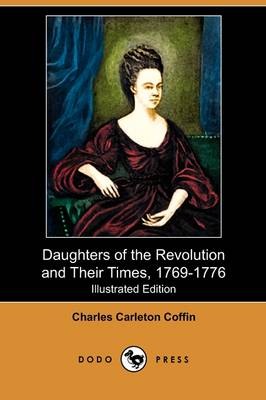 Daughters of the Revolution and Their Times, 1769-1776 (Illustrated Edition) (Dodo Press) (Paperback)