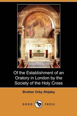 Of the Establishment of an Oratory in London by the Society of the Holy Cross (Dodo Press) (Paperback)