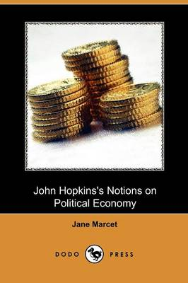 John Hopkins's Notions on Political Economy (Dodo Press) (Paperback)