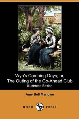 Wyn's Camping Days; Or, the Outing of the Go-Ahead Club (Illustrated Edition) (Dodo Press) (Paperback)