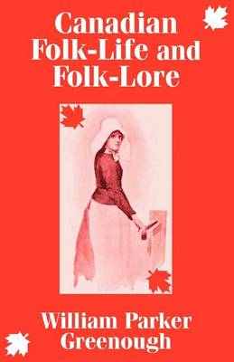 Canadian Folk-Life and Folk-Lore (Paperback)