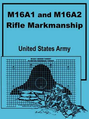 M16a1 and M16a2 Rifle Marksmanship (Paperback)