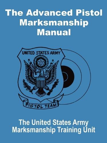 The Advanced Pistol Marksmanship Manual (Paperback)