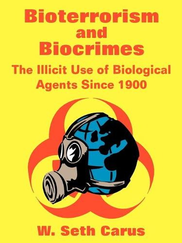 Bioterrorism and Biocrimes: The Illicit Use of Biological Agents Since 1900 (Paperback)