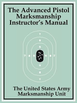 The Advanced Pistol Marksmanship Instructor's Manual (Paperback)