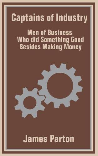 Captains of Industry: Men of Business Who Did Something Good Besides Making Money (Paperback)
