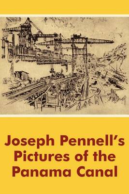 Joseph Pennell's Pictures of the Panama Canal (Paperback)