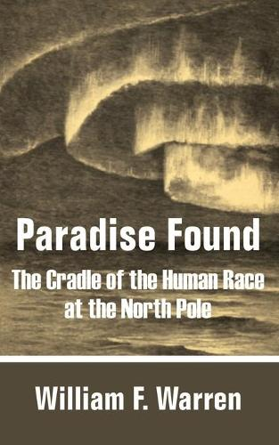 Paradise Found: The Cradle of the Human Race at the North Pole (Paperback)