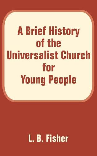 A Brief History of the Universalist Church for Young People (Paperback)