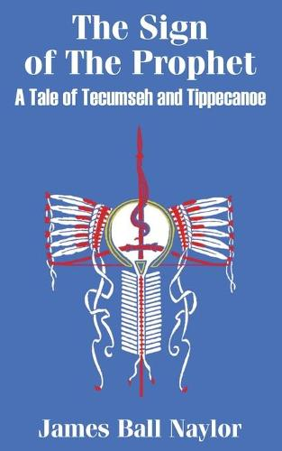 The Sign of the Prophet: A Tale of Tecumseh and Tippecanoe (Paperback)