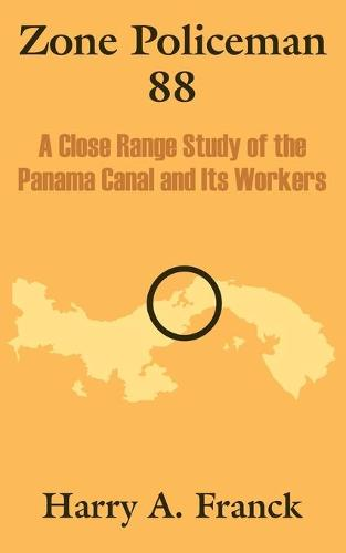 Zone Policeman 88: A Close Range Study of the Panama Canal and Its Workers (Paperback)
