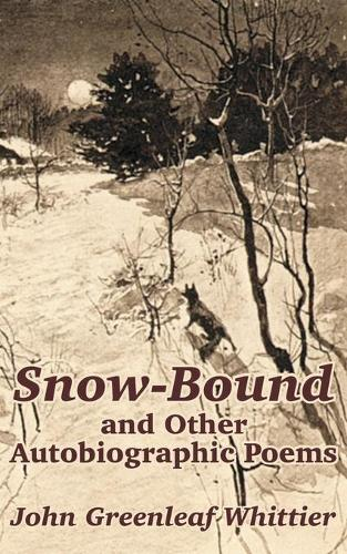 Snow-Bound and Other Autobiographic Poems (Paperback)