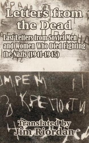 Letters from the Dead: Last Letters from Soviet Men and Women Who Died Fighting the Nazis (1941-1945) (Paperback)