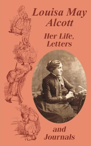 Louisa May Alcott Her Life, Letters, and Journals (Paperback)