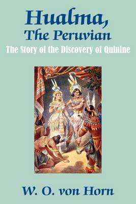 Hualma, the Peruvian: The Story of the Discovery of Quinine (Paperback)