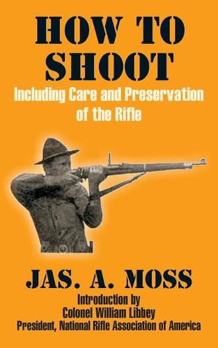 How to Shoot: Including Care and Preservation of the Rifle (Paperback)
