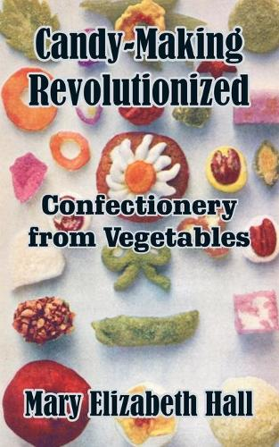 Candy-Making Revolutionized: Confectionery from Vegetables (Paperback)