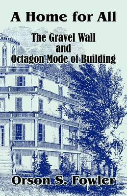 A Home for All the Gravel Wall and Octagon Mode of Building (Paperback)