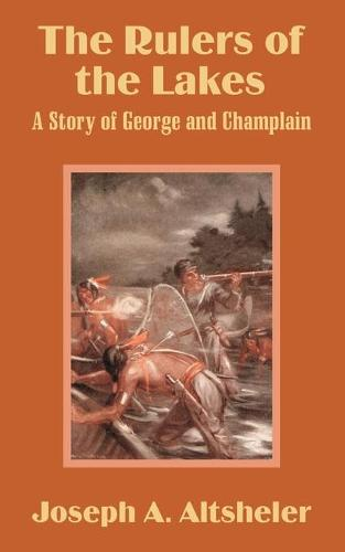 The Rulers of the Lakes: A Story of George and Champlain (Paperback)