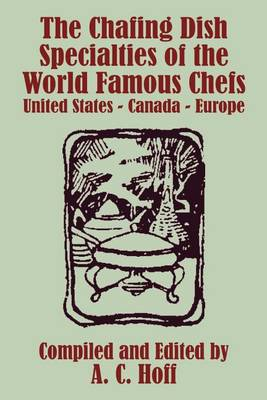 The Chafing Dish Specialties of the World Famous Chefs: United States - Canada - Europe (Paperback)