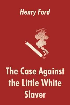 The Case Against the Little White Slaver (Paperback)