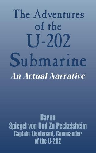 The Adventures of the U-202 Submarine: An Actual Narrative (Paperback)
