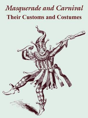 Masquerade and Carnival: Their Customs and Costumes (Paperback)