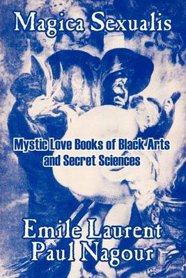 Magica Sexualis: Mystic Love Books of Black Arts and Secret Sciences (Paperback)
