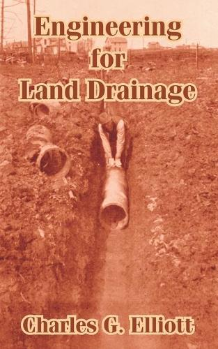 Engineering for Land Drainage: A Manual for Laying Out and Constructing Drains for the Improvement of Agricultural Lands (Paperback)