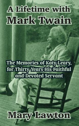 A Lifetime with Mark Twain: The Memories of Katy Leary, for Thirty Years His Faithful and Devoted Servant (Paperback)