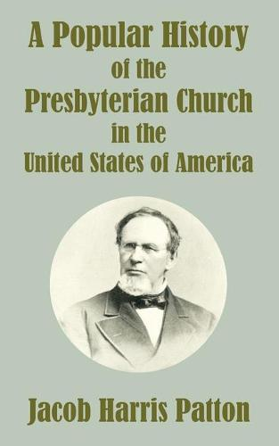 A Popular History of the Presbyterian Church in the United States of America (Paperback)