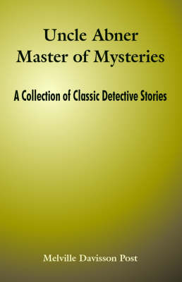 Uncle Abner Master of Mysteries: A Collection of Classic Detective Stories (Paperback)