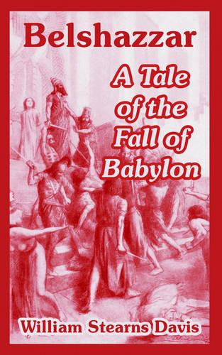 Belshazzar: A Tale of the Fall of Babylon (Paperback)