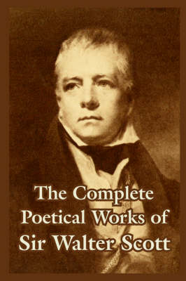 The Complete Poetical Works of Sir Walter Scott (Paperback)