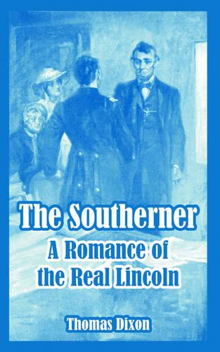 The Southerner: A Romance of the Real Lincoln (Paperback)