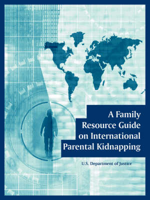 A Family Resource Guide on International Parental Kidnapping (Paperback)