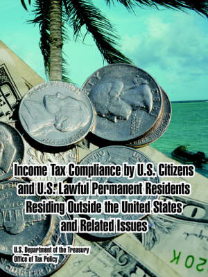 Income Tax Compliance by U.S. Citizens and U.S. Lawful Permanent Residents Residing Outside the United States and Related Issues (Paperback)