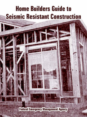 Home Builders Guide to Seismic Resistant Construction (Paperback)