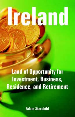 Ireland: Land of Opportunity for Investment, Business, Residence, and Retirement (Paperback)