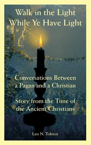 Walk in the Light While Ye Have Light: Conversations Between a Pagan and a Christian; Story from the Time of the Ancient Christians (Paperback)