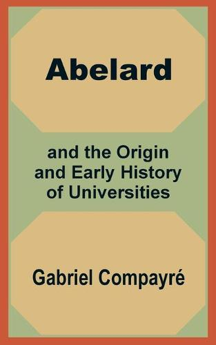 Abelard and the Origin and Early History of Universities (Paperback)