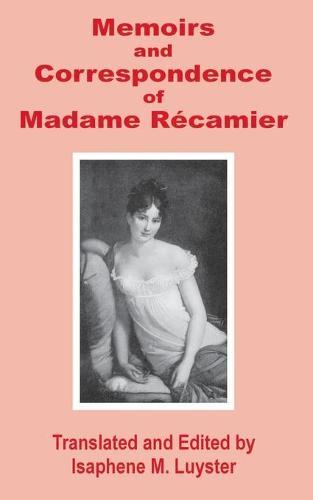 Memoirs & Correspondence of Madame Recamier (Paperback)