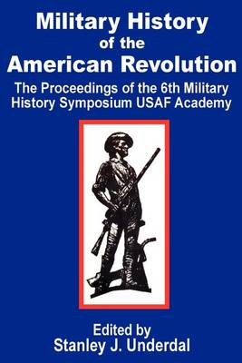 Military History of the American Revolution: The Proceedings of the Sixth Military History Symposium USAF Academy (Paperback)