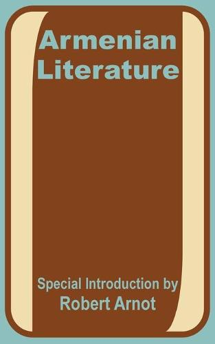 Armenian Literature: Poetry, Drama, Folk-Lore, and Classic Traditions (Paperback)