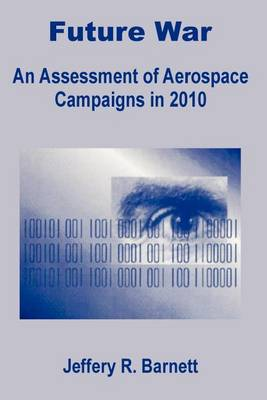 Future War: An Assessment of Aerospace Campaigns in 2010 (Paperback)