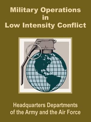 Military Operations in Low Intensity Conflict (Paperback)