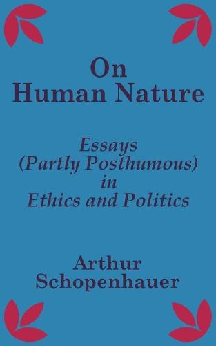 On Human Nature: Essays (Partly Posthumous) in Ethics and Politics (Paperback)