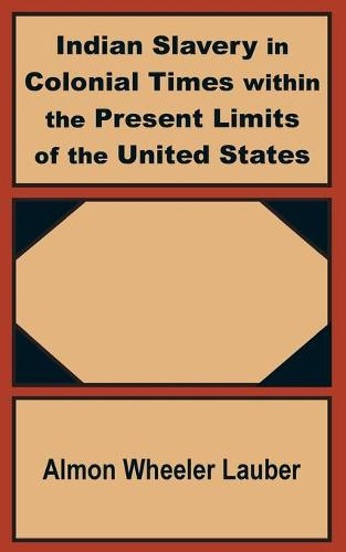 Indian Slavery in Colonial Times Within the Present Limits of the United States (Paperback)